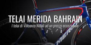 il telaio Merida Scultura e Reacto di Vincenzo Nibali ad un prezzo eccezionale presso nuova Corti